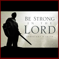Ephesians 6 - Be Strong in the LORD